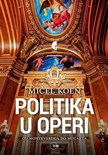 POLITIKA U OPERI od Monteverdija do Mocarta