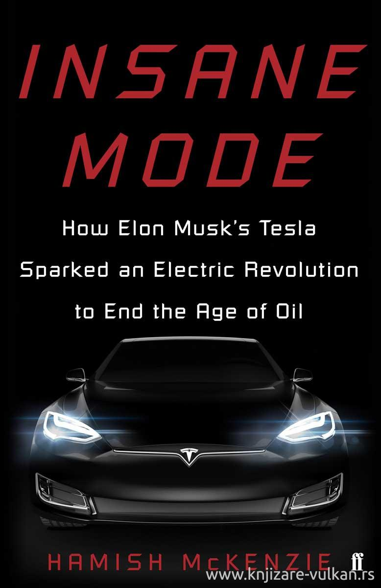 INSANE MODE: HOW ELON MUSKS TESLA SPARKED AN ELECTRIC REVOLUTION