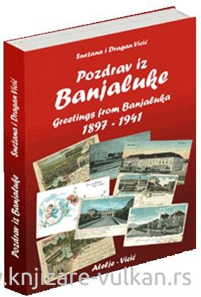 POZDRAV IZ BANJALUKE 1897-1941 / GREETINGS FROM BANJALUKA