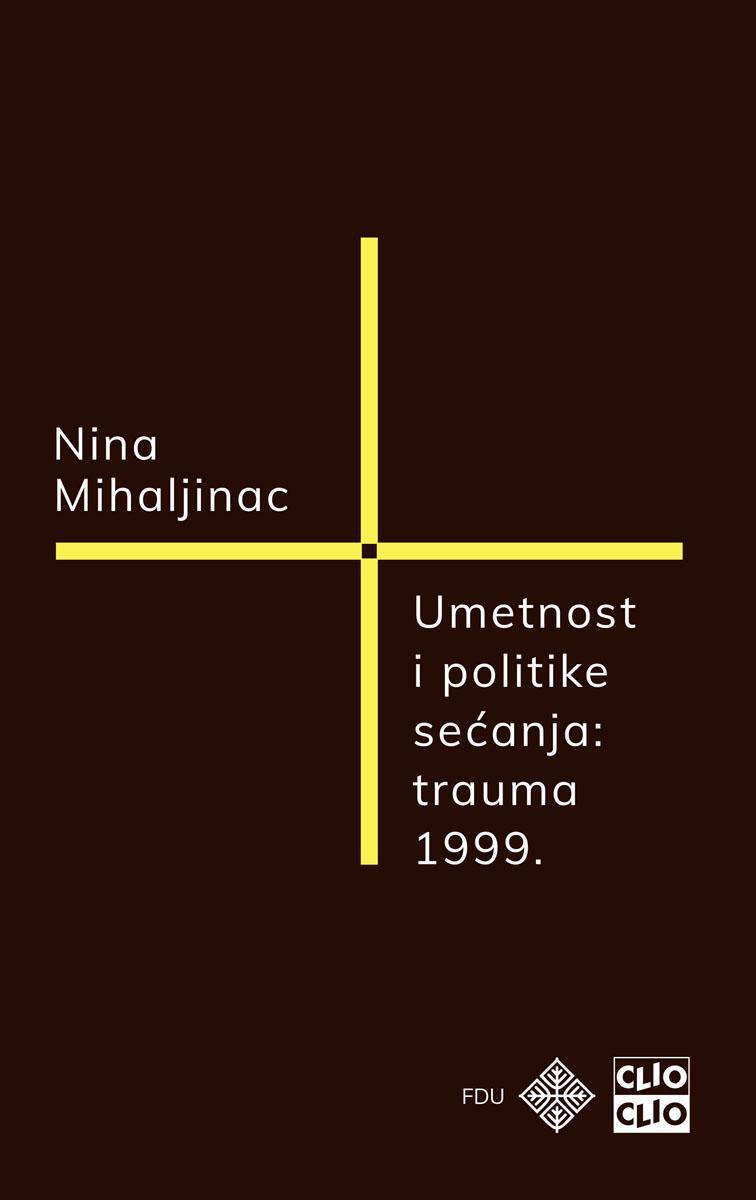 UMETNOST I POLITIKE SEĆANJA TRAUMA 1999
