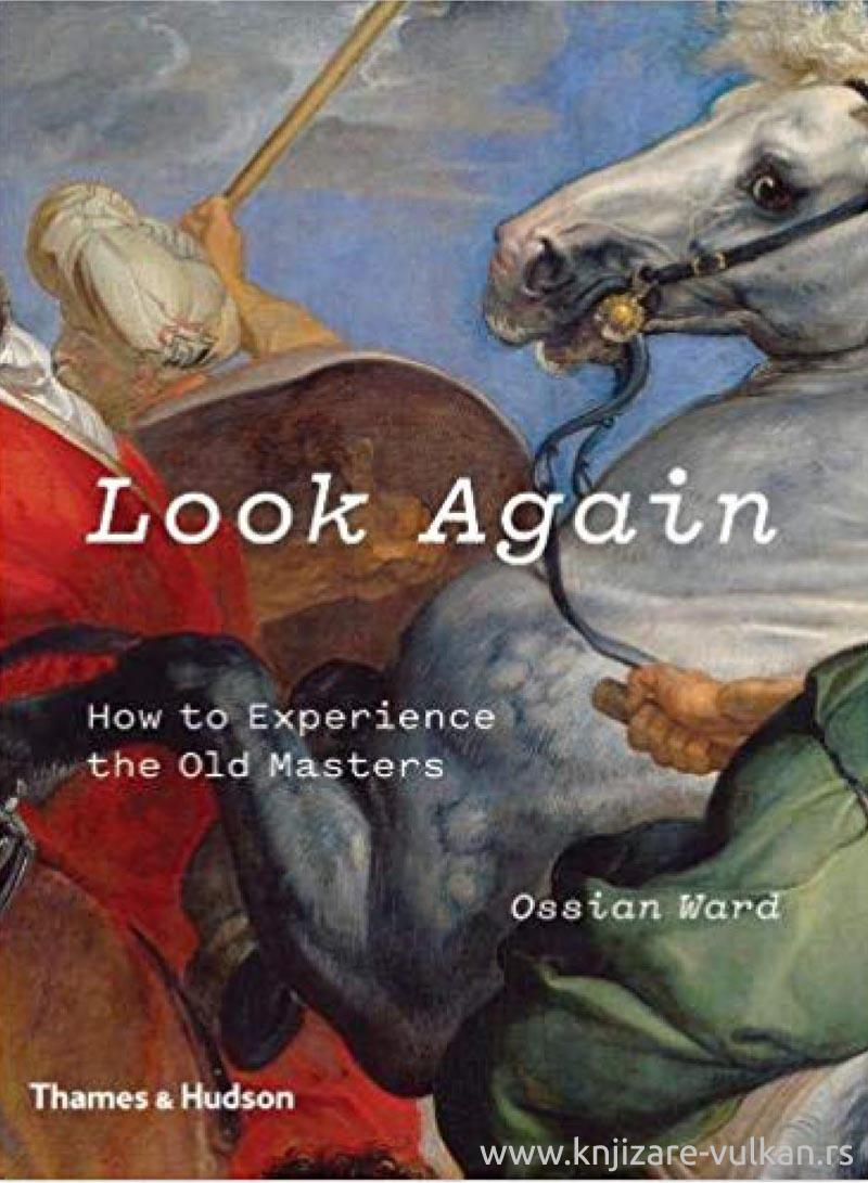 LOOK AGAIN: How to Experience the Old Masters