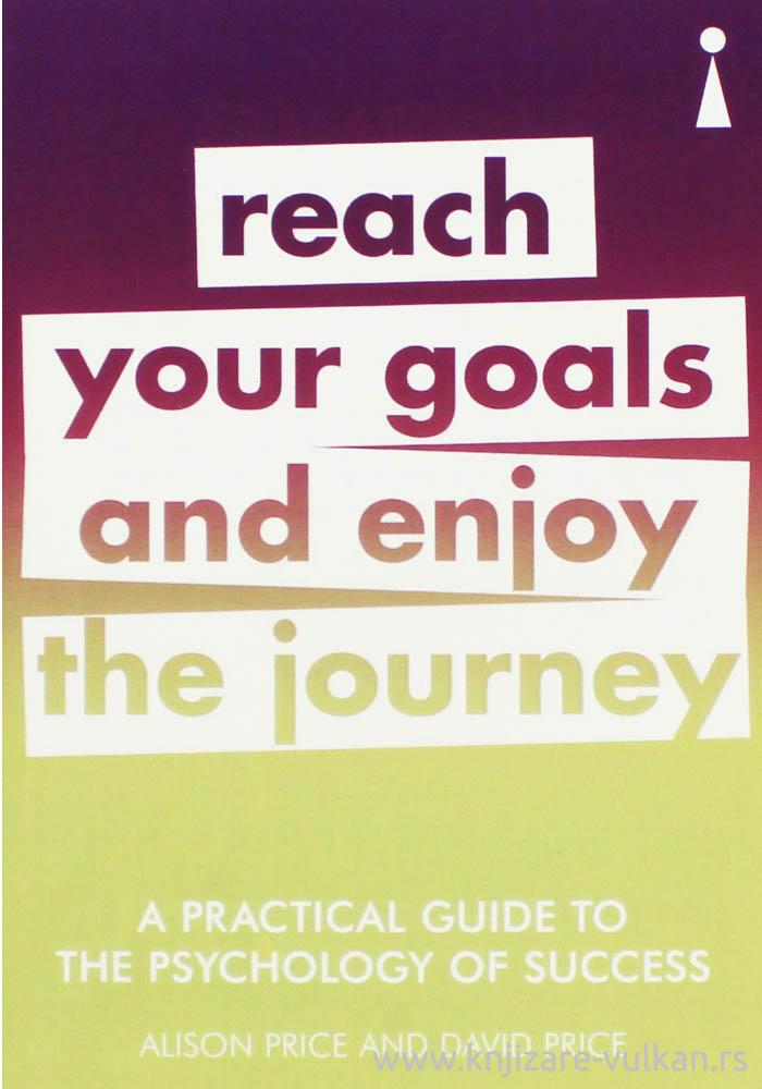 PRACTICAL GUIDE TO PSYCHOLOGY OF SUCCESS, REACH YOUR GOALS