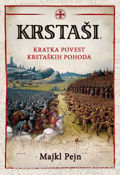 KRSTAŠI Kratka povest krstaških ratova