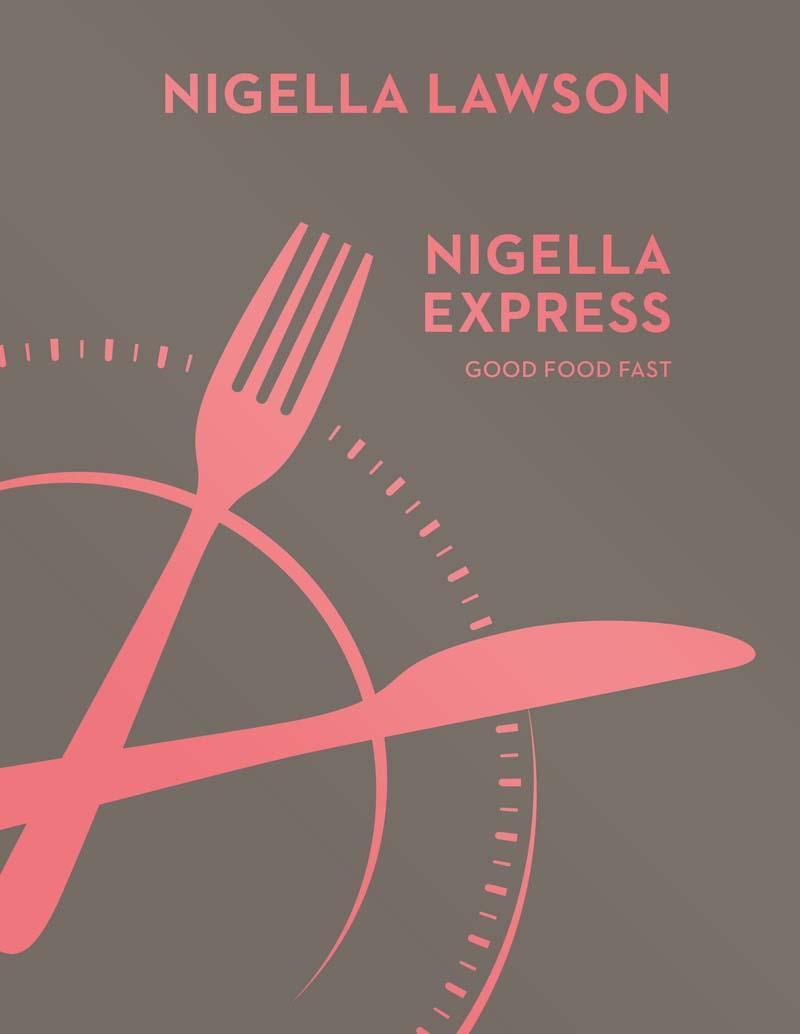 NIGELLA EXPRESS Good Food Fast