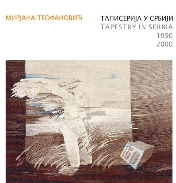TAPISERIJA U SRBIJI 1950-2000 Tapestry in Serbia 1950-2000